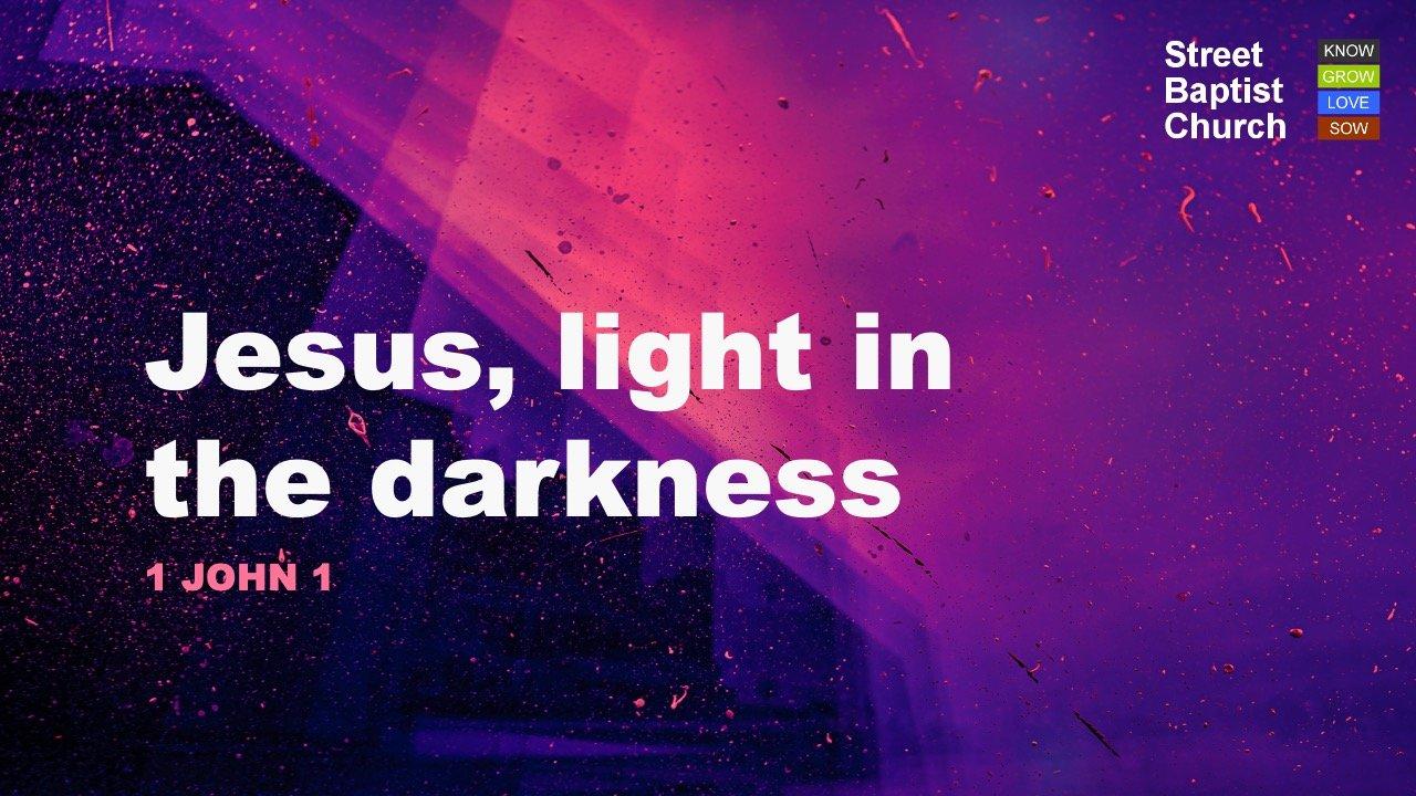 1 John 1 - Jesus, light in the darkness